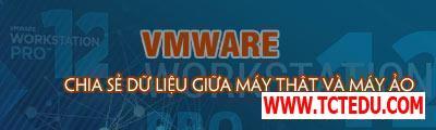 Share, chia sẻ dữ liệu giữa máy thật và máy ảo VMware WorkStation